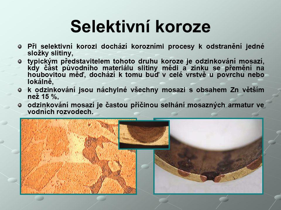 Selektivní koroze Při selektivní korozi dochází korozními procesy k odstranění jedné složky slitiny, typickým představitelem tohoto druhu koroze je od