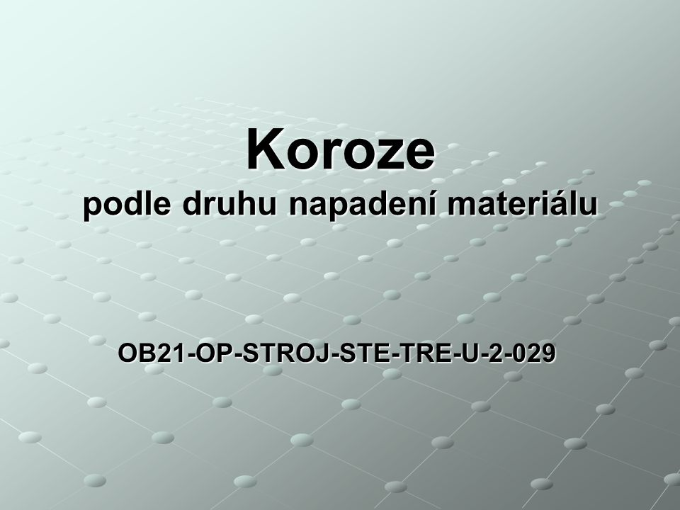 OB21-OP-STROJ-STE-TRE-U-2-029 Koroze podle druhu napadení materiálu