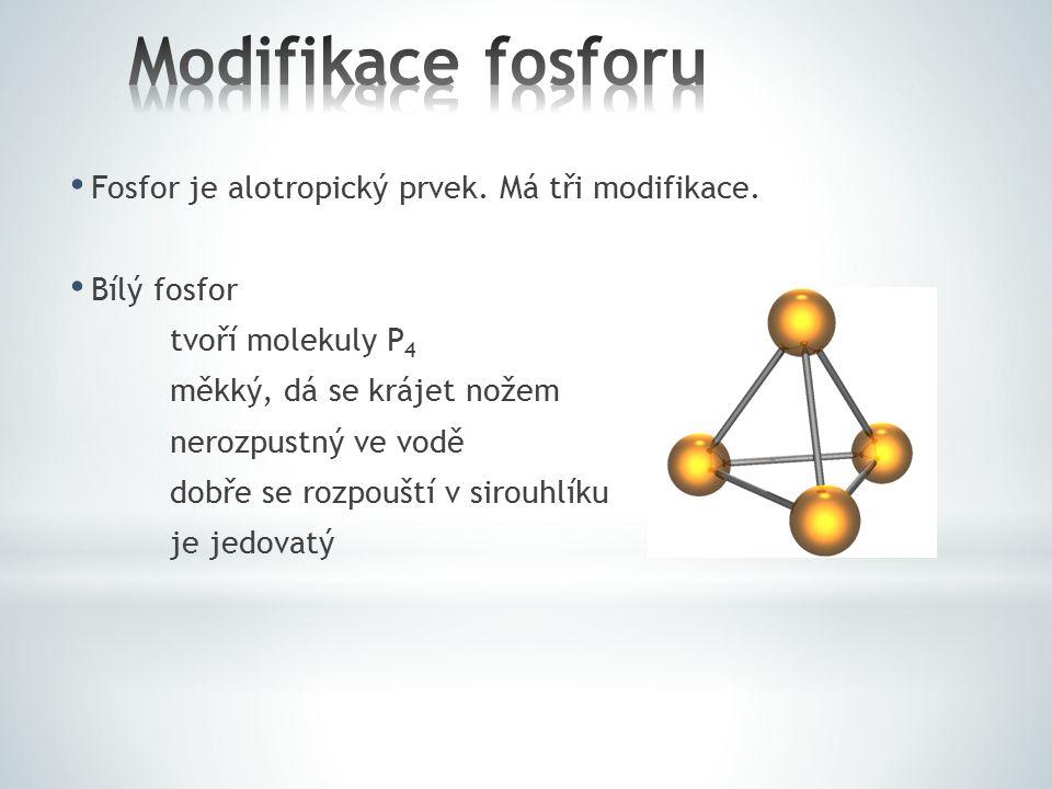 Fosfor je alotropický prvek. Má tři modifikace. Bílý fosfor tvoří molekuly P 4 měkký, dá se krájet nožem nerozpustný ve vodě dobře se rozpouští v siro