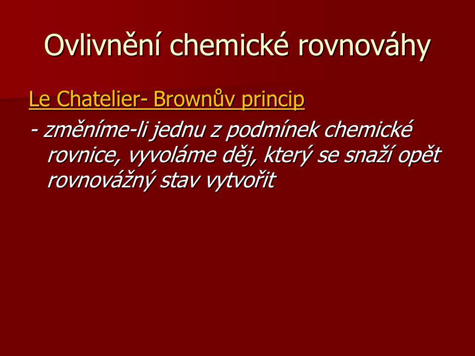 Ovlivnění chemické rovnováhy 1) Koncentrace 2) Tlak 3) Teplota