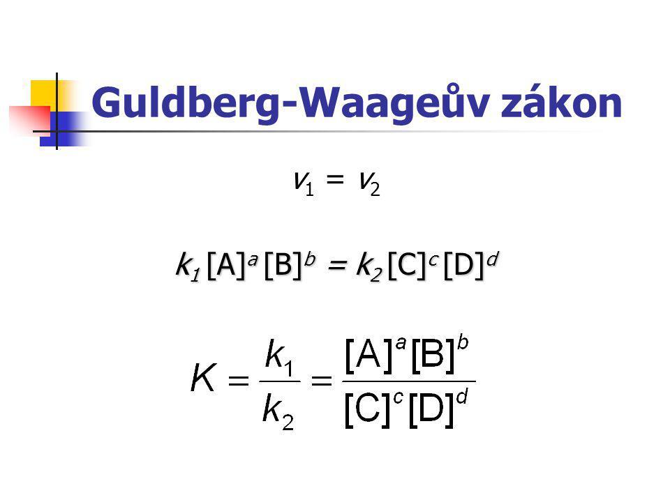 Guldberg-Waageův zákon v 1 = v 2 k 1 [A] a [B] b = k 2 [C] c [D] d
