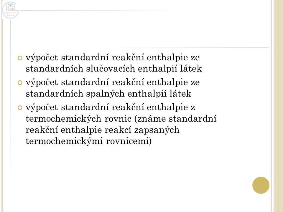 výpočet standardní reakční enthalpie ze standardních slučovacích enthalpií látek výpočet standardní reakční enthalpie ze standardních spalných enthalp