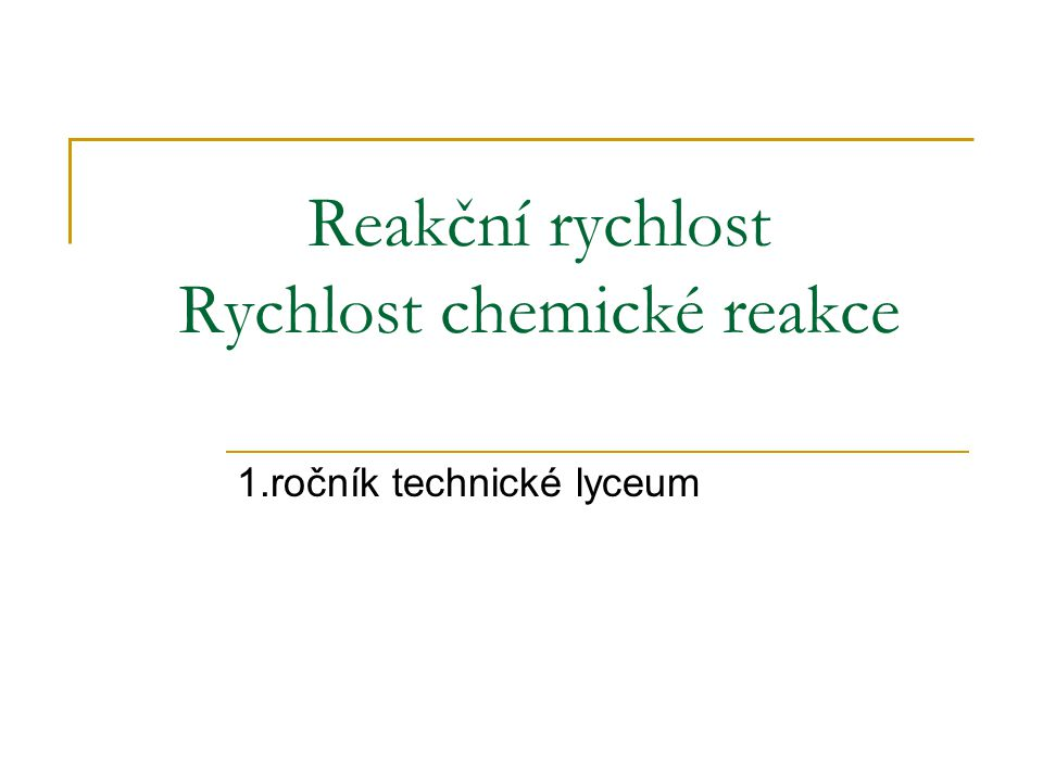 Reakční rychlost Rychlost chemické reakce 1.ročník technické lyceum