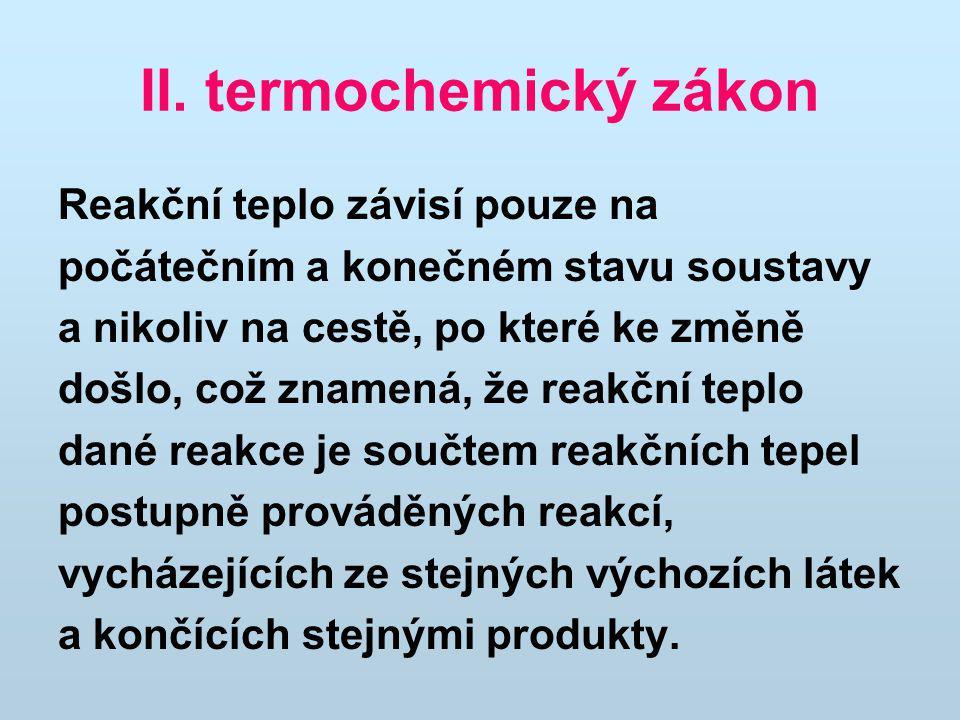 II. termochemický zákon Reakční teplo závisí pouze na počátečním a konečném stavu soustavy a nikoliv na cestě, po které ke změně došlo, což znamená, ž