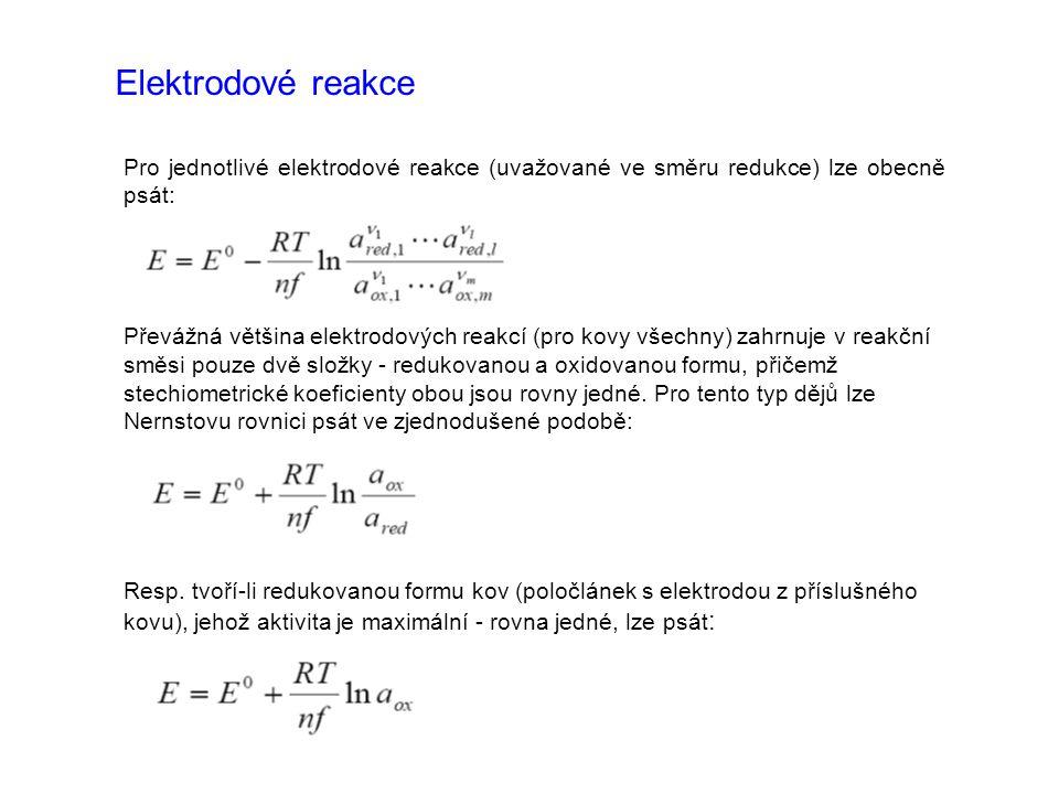 Pro jednotlivé elektrodové reakce (uvažované ve směru redukce) lze obecně psát: Převážná většina elektrodových reakcí (pro kovy všechny) zahrnuje v re
