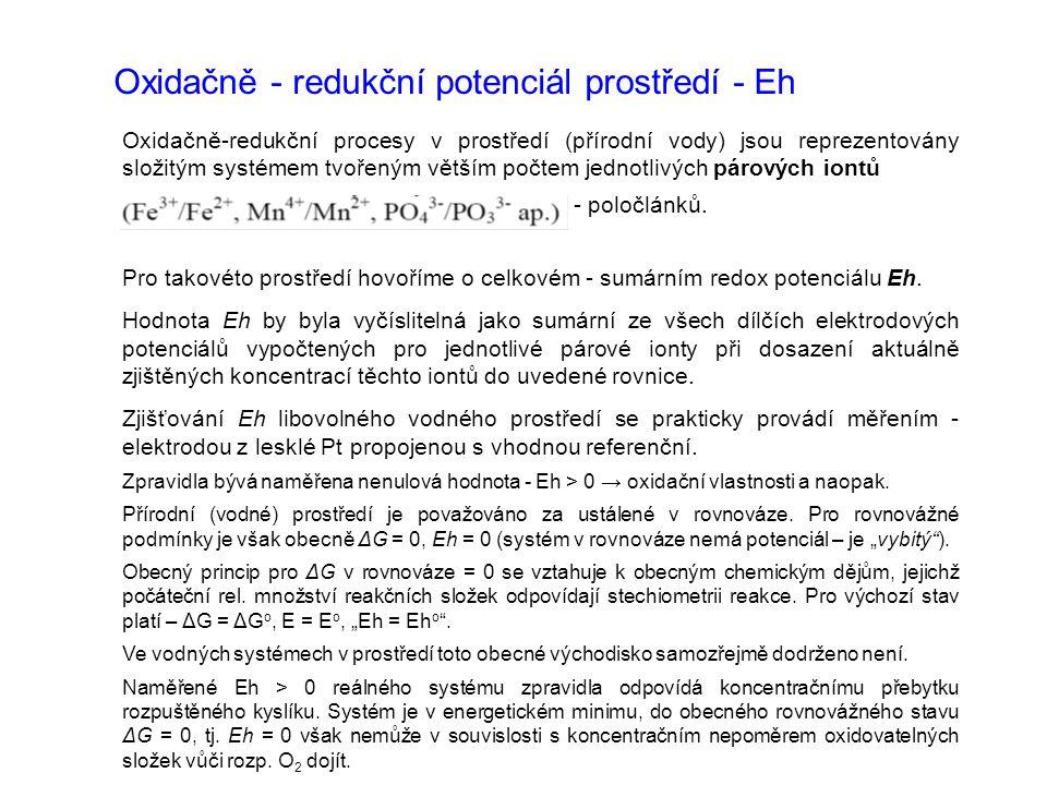 Oxidačně - redukční potenciál prostředí - Eh Oxidačně-redukční procesy v prostředí (přírodní vody) jsou reprezentovány složitým systémem tvořeným větš