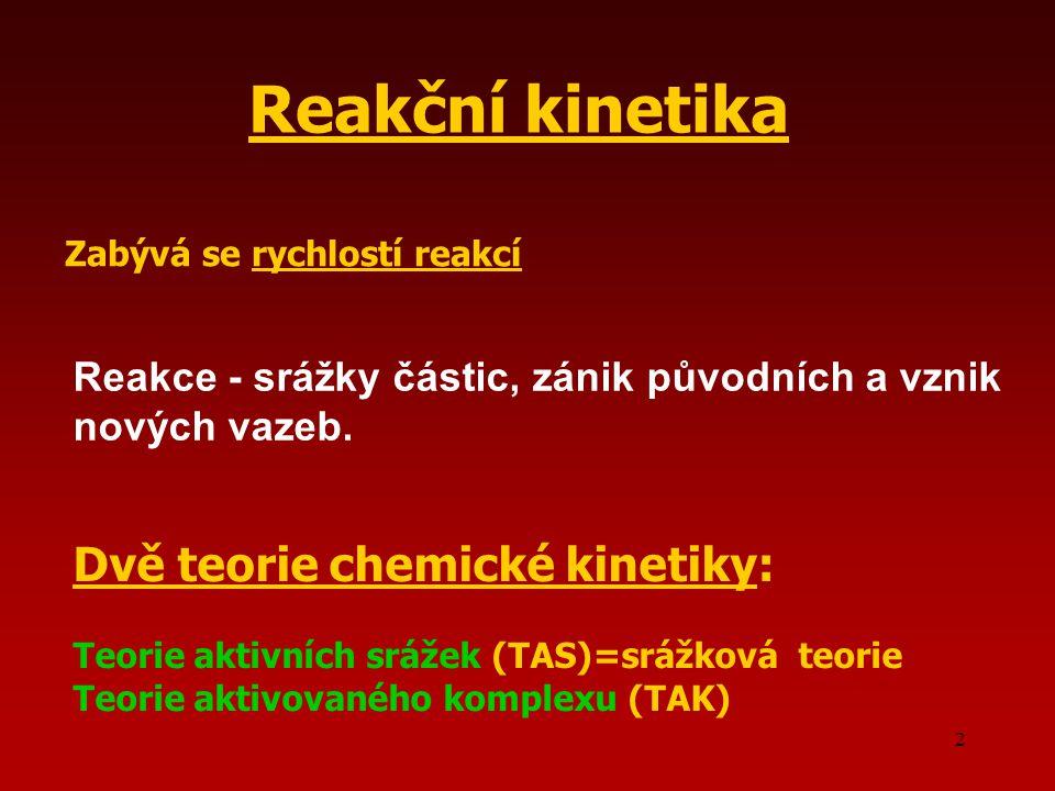 2 Reakce - srážky částic, zánik původních a vznik nových vazeb. Reakční kinetika Zabývá se rychlostí reakcí Dvě teorie chemické kinetiky: Teorie aktiv