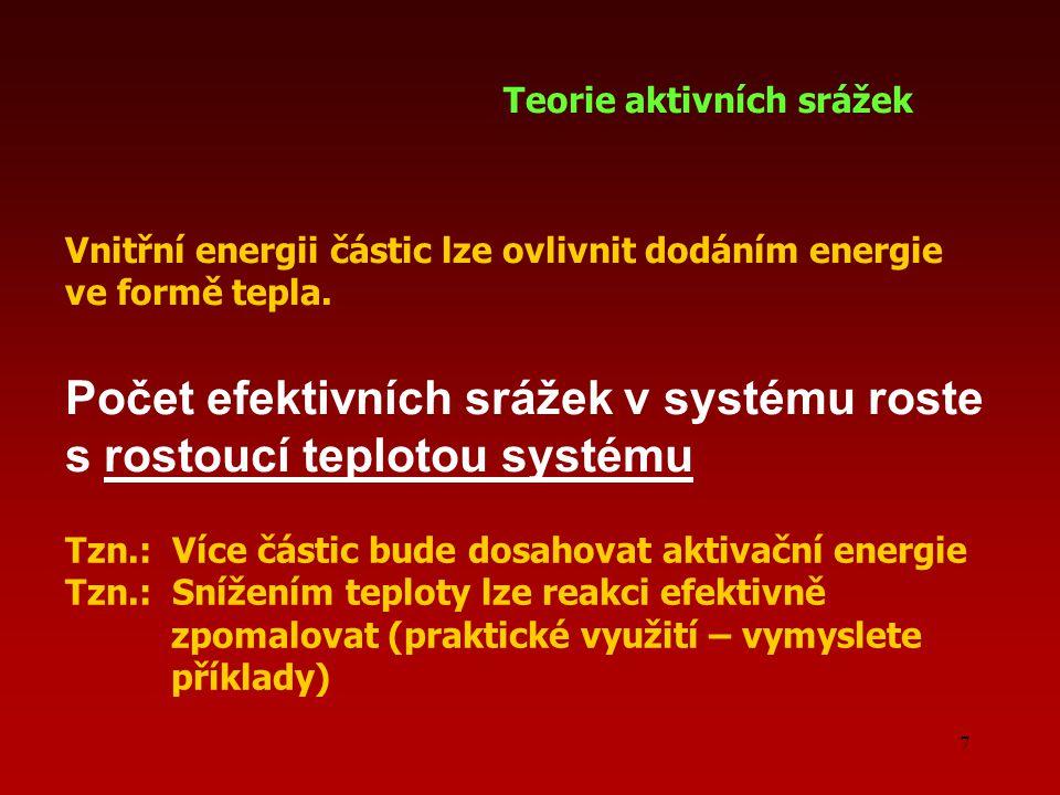 7 Počet efektivních srážek v systému roste s rostoucí teplotou systému Teorie aktivních srážek Vnitřní energii částic lze ovlivnit dodáním energie ve