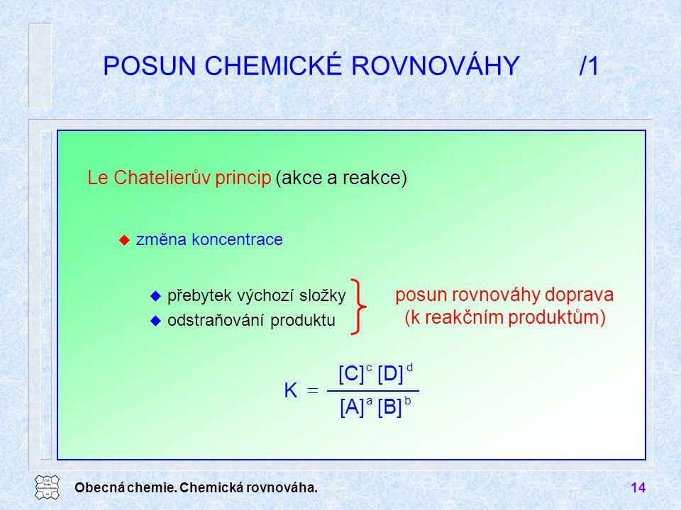 Obecná chemie. Chemická rovnováha.14 Le Chatelierův princip (akce a reakce) POSUN CHEMICKÉ ROVNOVÁHY/1 posun rovnováhy doprava (k reakčním produktům)