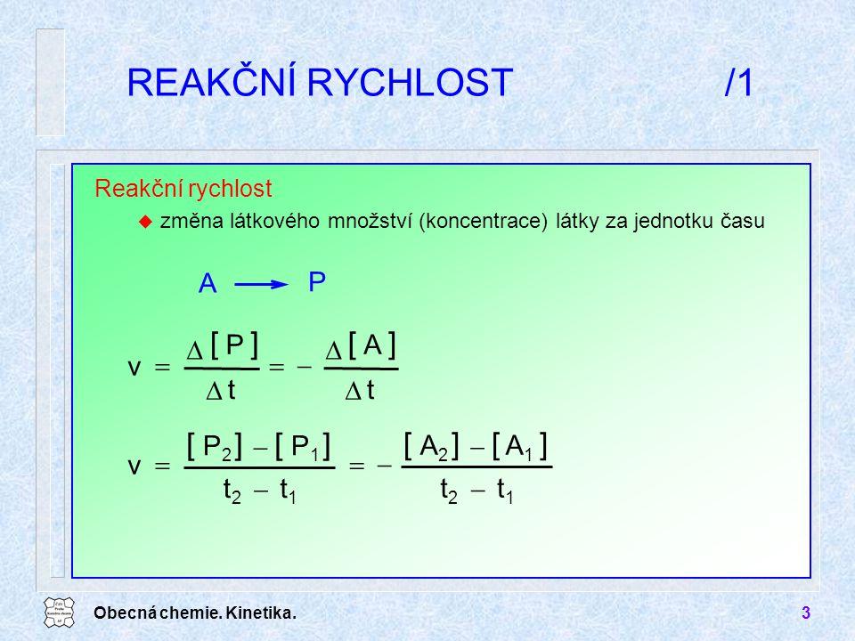Obecná chemie. Kinetika.3 REAKČNÍ RYCHLOST/1 Reakční rychlost u změna látkového množství (koncentrace) látky za jednotku času P A tt v       [