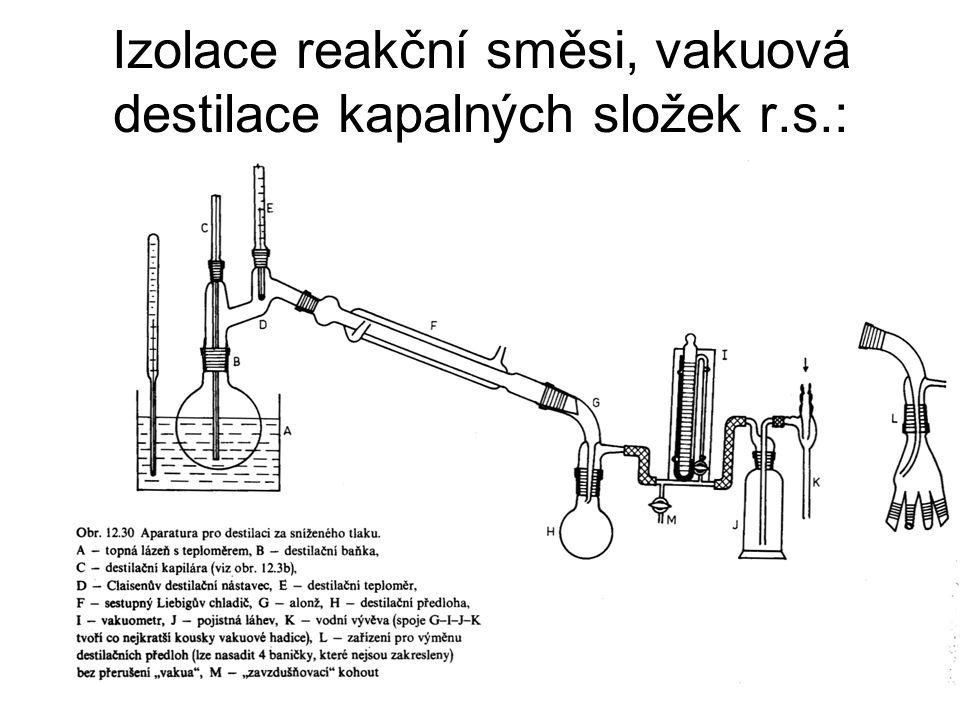 Izolace reakční směsi, vakuová destilace kapalných složek r.s.: