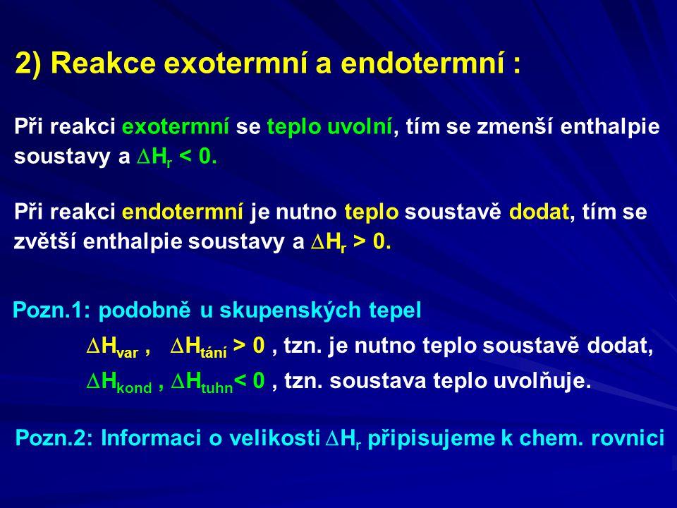 2) Reakce exotermní a endotermní : Při reakci exotermní se teplo uvolní, tím se zmenší enthalpie soustavy a  H r < 0.