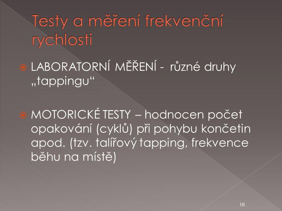"""18  LABORATORNÍ MĚŘENÍ - různé druhy """"tappingu""""  MOTORICKÉ TESTY – hodnocen počet opakování (cyklů) při pohybu končetin apod. (tzv. talířový tapping"""