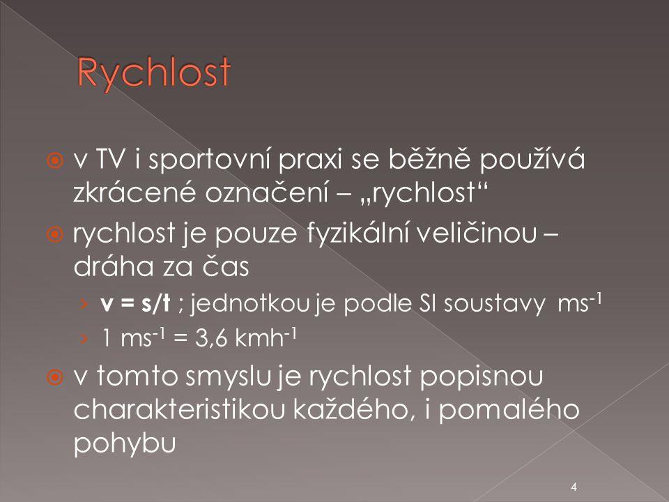 """4  v TV i sportovní praxi se běžně používá zkrácené označení – """"rychlost""""  rychlost je pouze fyzikální veličinou – dráha za čas › v = s/t ; jednotko"""