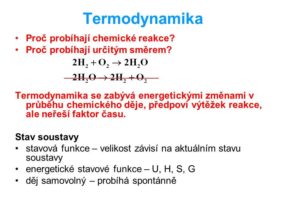 Termodynamika Proč probíhají chemické reakce? Proč probíhají určitým směrem? Termodynamika se zabývá energetickými změnami v průběhu chemického děje,