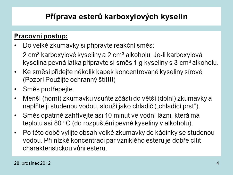 Příprava esterů karboxylových kyselin Pracovní postup: Do velké zkumavky si připravte reakční směs: 2 cm 3 karboxylové kyseliny a 2 cm 3 alkoholu. Je-