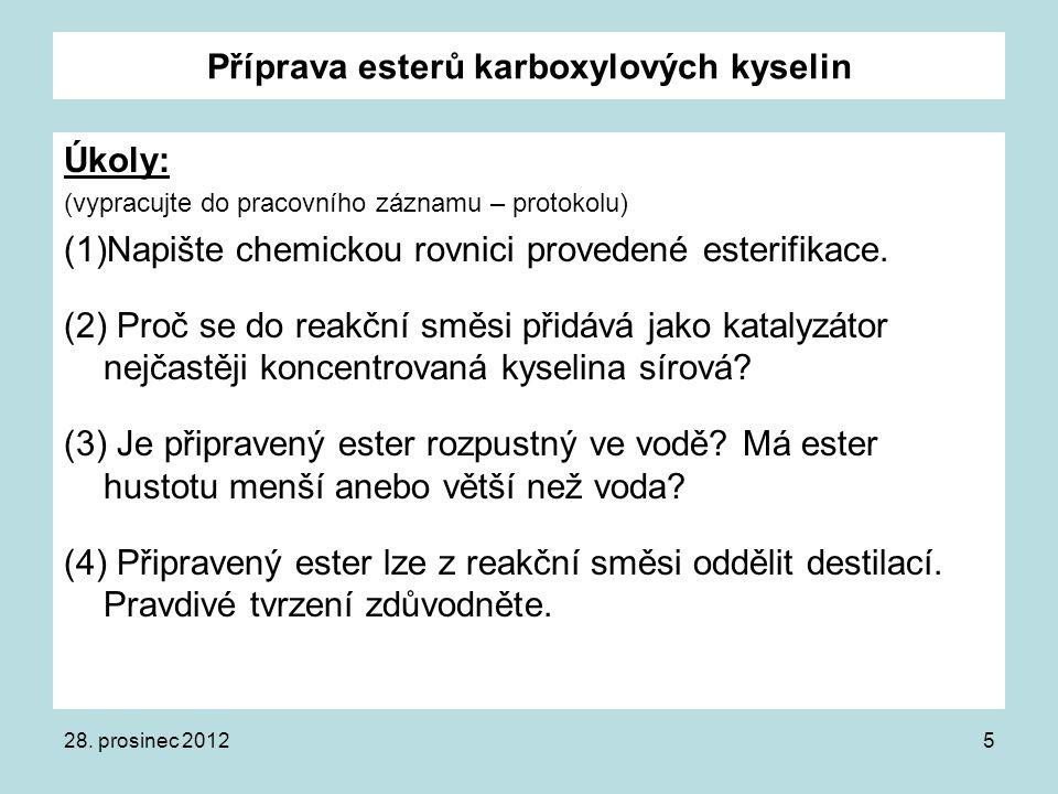 Příprava esterů karboxylových kyselin Úkoly: (vypracujte do pracovního záznamu – protokolu) (5) Zdůvodněte, proč je výhodné při přípravě esteru ze směsi neustále oddělovat vznikající ester destilací.