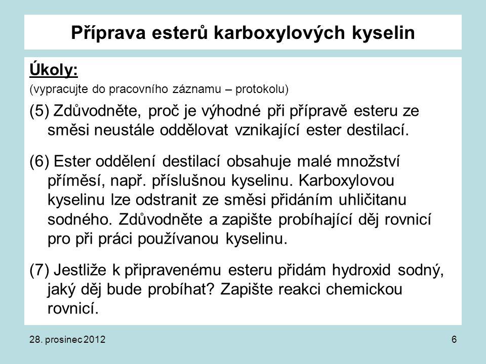 Příprava esterů karboxylových kyselin Úkoly: (vypracujte do pracovního záznamu – protokolu) (5) Zdůvodněte, proč je výhodné při přípravě esteru ze smě