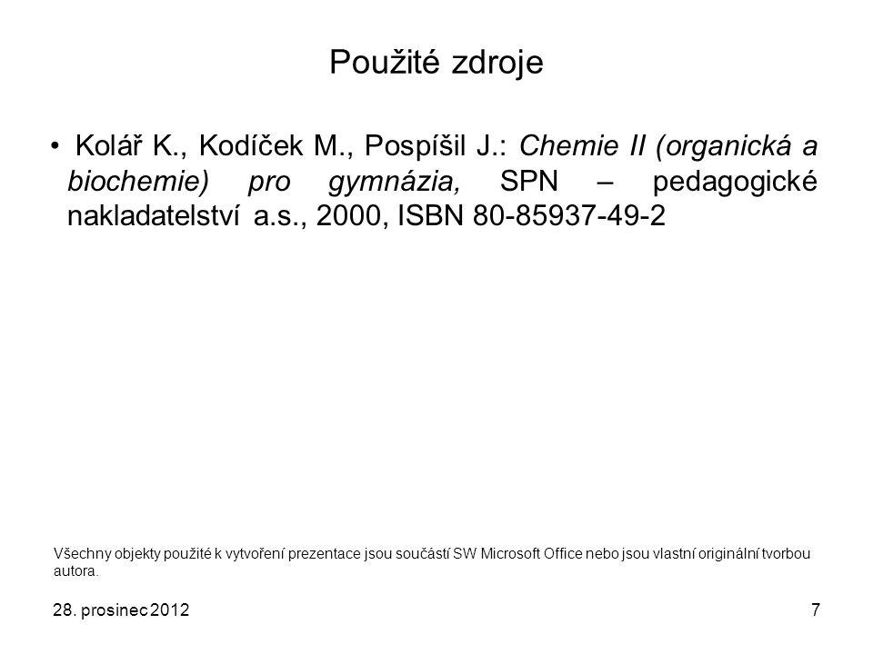7 Použité zdroje Kolář K., Kodíček M., Pospíšil J.: Chemie II (organická a biochemie) pro gymnázia, SPN – pedagogické nakladatelství a.s., 2000, ISBN