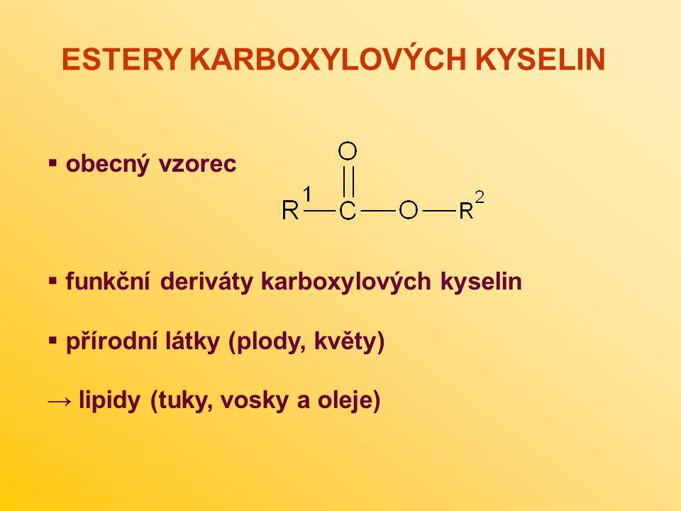 obecný vzorec  funkční deriváty karboxylových kyselin  přírodní látky (plody, květy) → lipidy (tuky, vosky a oleje) ESTERY KARBOXYLOVÝCH KYSELIN