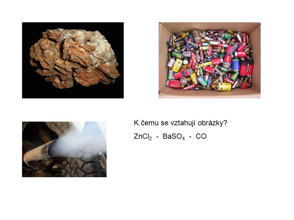 K čemu se vztahují obrázky? ZnCl 2 - BaSO 4 - CO