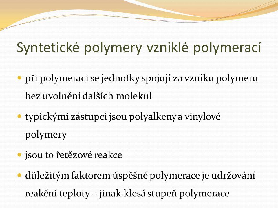 Syntetické polymery vzniklé polymerací při polymeraci se jednotky spojují za vzniku polymeru bez uvolnění dalších molekul typickými zástupci jsou polyalkeny a vinylové polymery jsou to řetězové reakce důležitým faktorem úspěšné polymerace je udržování reakční teploty – jinak klesá stupeň polymerace
