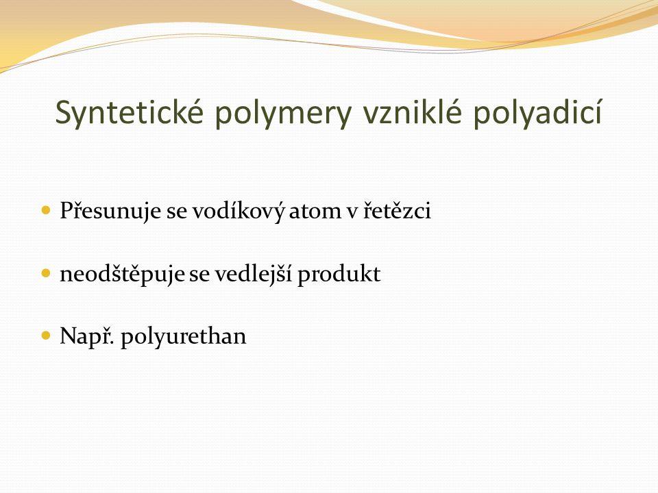 Syntetické polymery vzniklé polyadicí Přesunuje se vodíkový atom v řetězci neodštěpuje se vedlejší produkt Např.