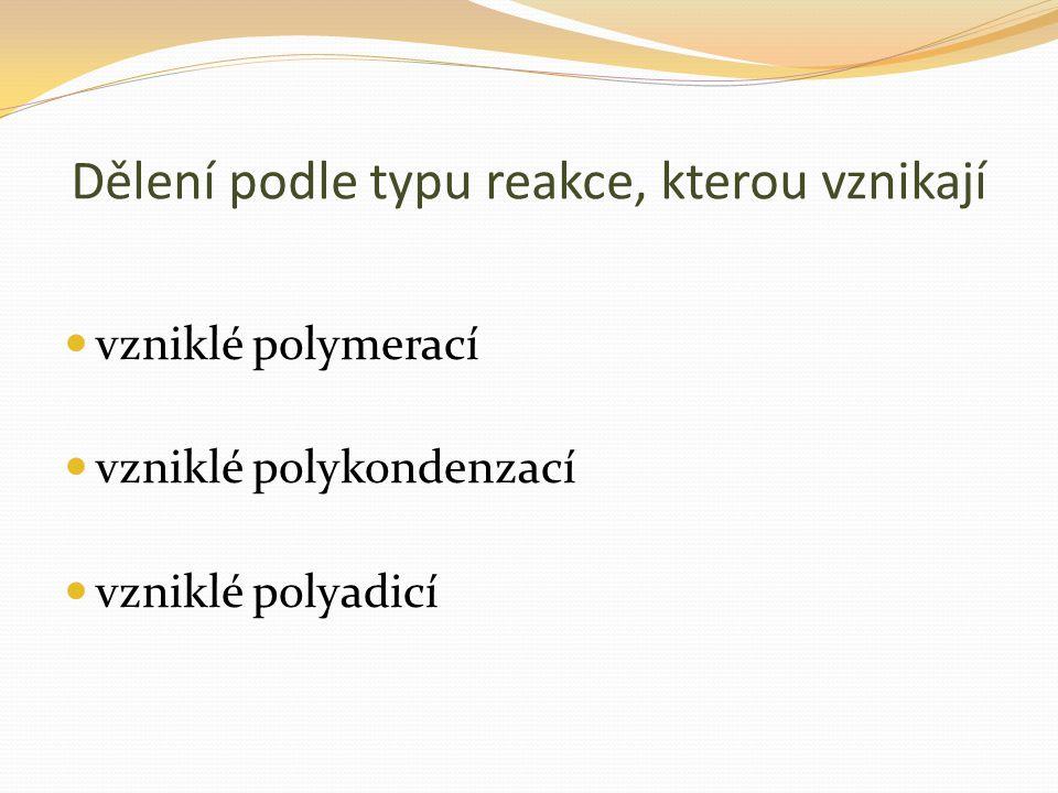 Dělení podle typu reakce, kterou vznikají vzniklé polymerací vzniklé polykondenzací vzniklé polyadicí