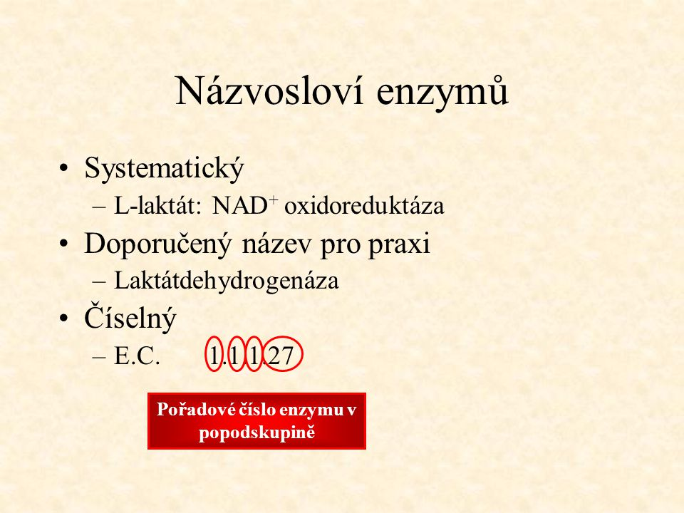 Názvosloví enzymů Systematický –L-laktát: NAD + oxidoreduktáza Doporučený název pro praxi –Laktátdehydrogenáza Číselný –E.C. 1.1.1.27 Hlavní třídaPodt