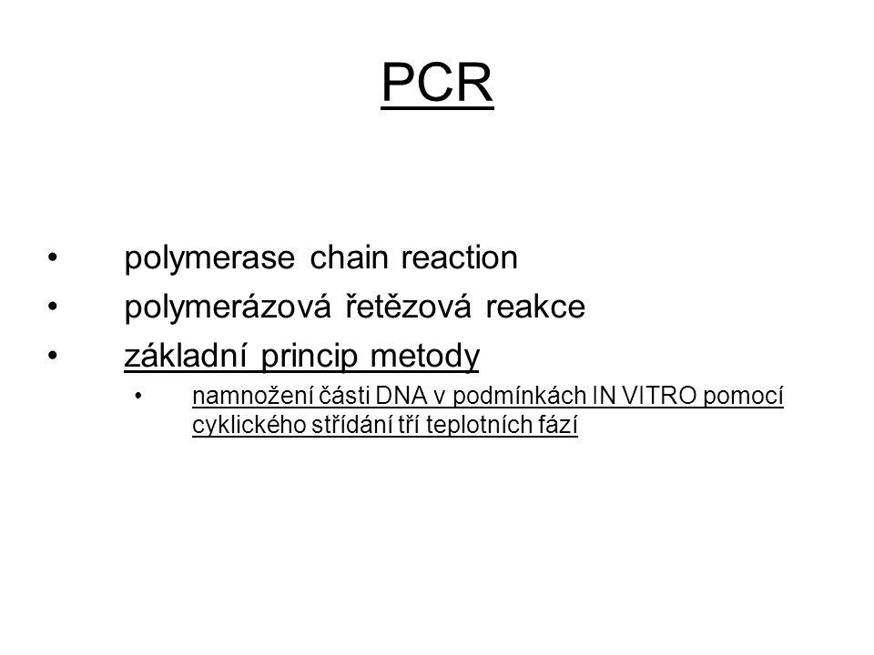 PCR polymerase chain reaction polymerázová řetězová reakce základní princip metody namnožení části DNA v podmínkách IN VITRO pomocí cyklického střídán