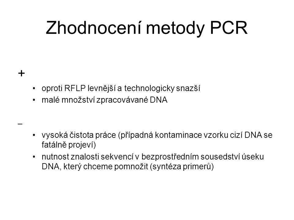 Zhodnocení metody PCR + oproti RFLP levnější a technologicky snazší malé množství zpracovávané DNA – vysoká čistota práce (případná kontaminace vzorku