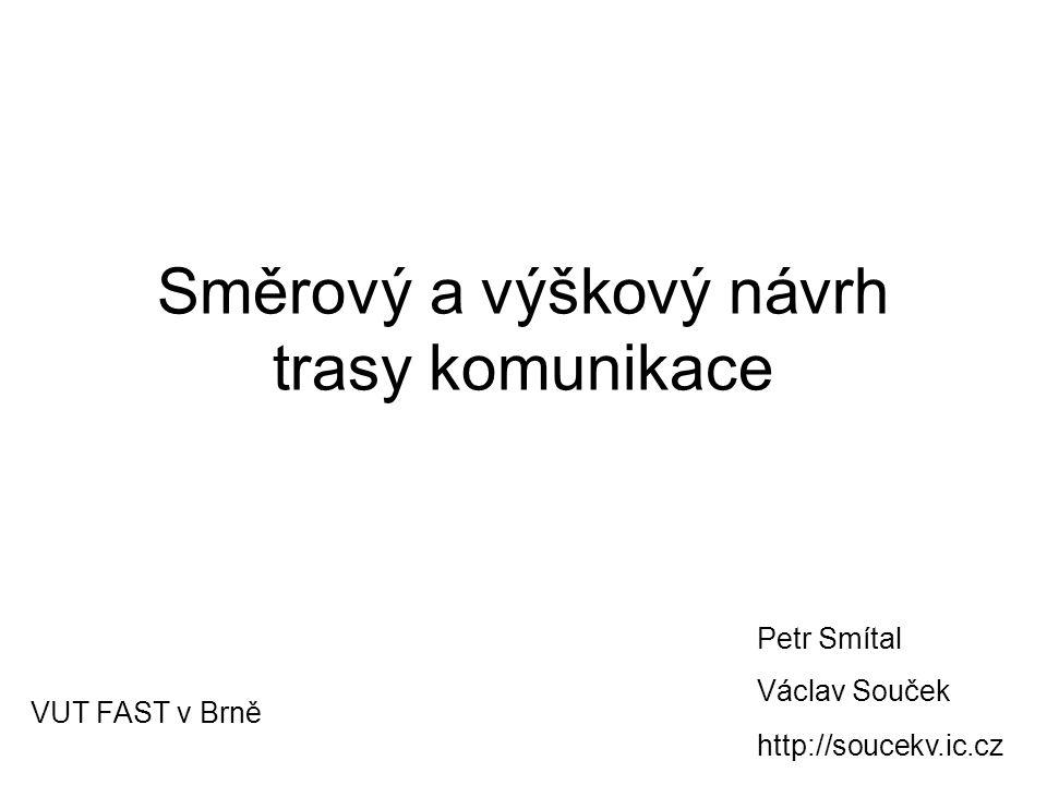 Směrový a výškový návrh trasy komunikace Petr Smítal Václav Souček VUT FAST v Brně http://soucekv.ic.cz