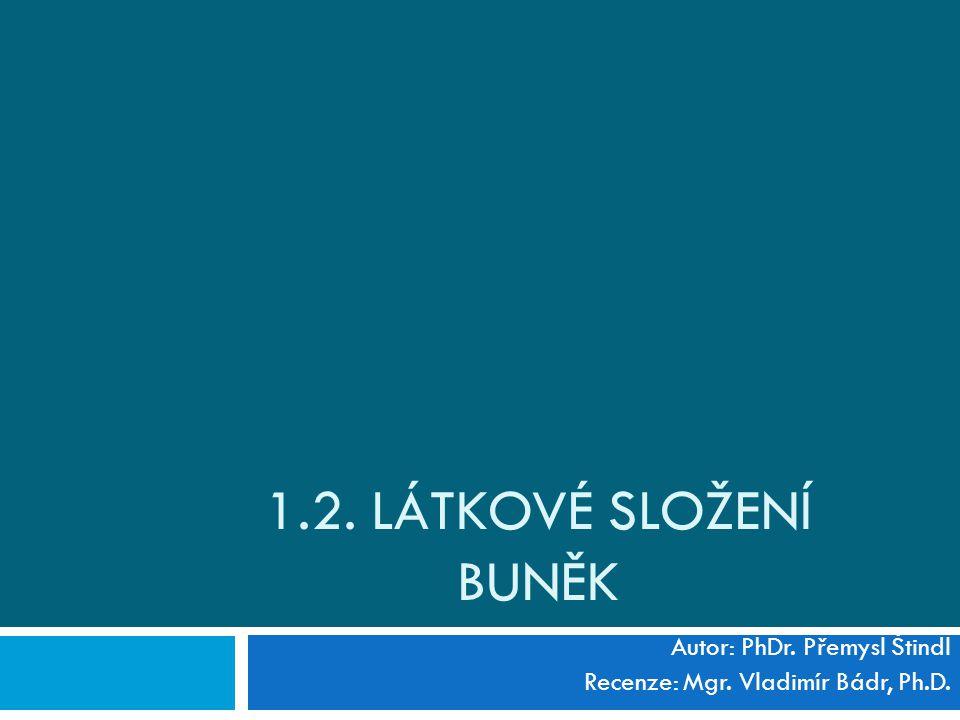 1.2. LÁTKOVÉ SLOŽENÍ BUNĚK Autor: PhDr. Přemysl Štindl Recenze: Mgr. Vladimír Bádr, Ph.D.