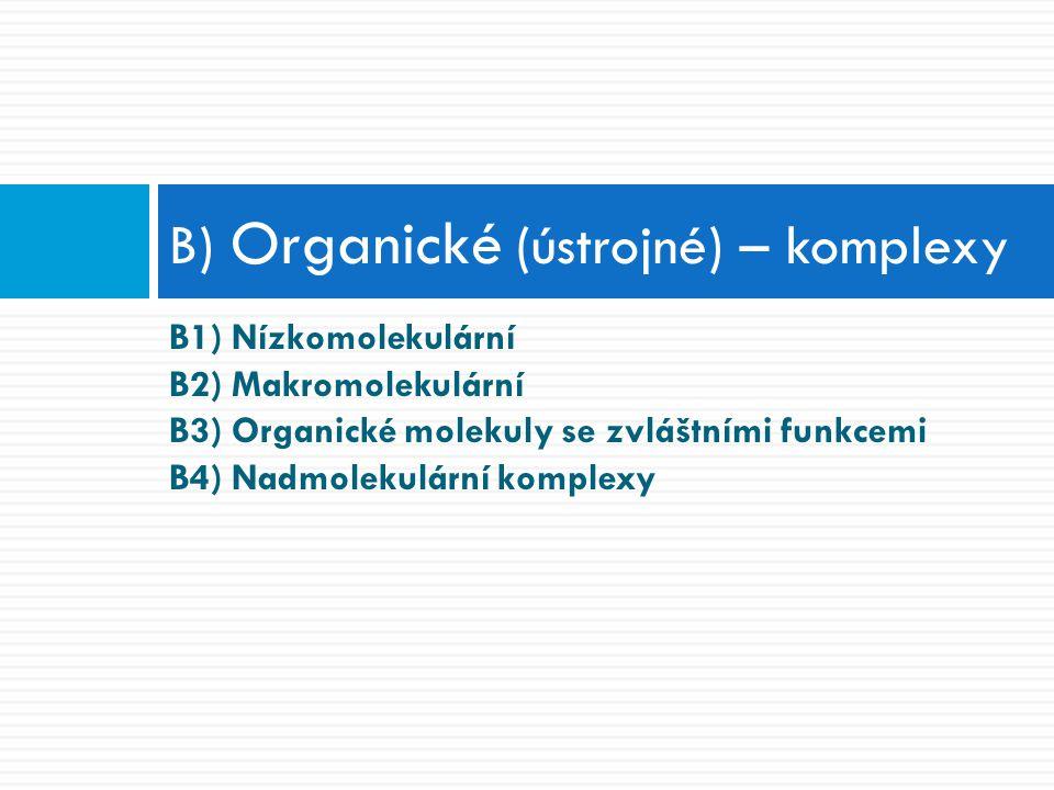 B1) Nízkomolekulární B2) Makromolekulární B3) Organické molekuly se zvláštními funkcemi B4) Nadmolekulární komplexy B) Organické (ústrojné) – komplexy