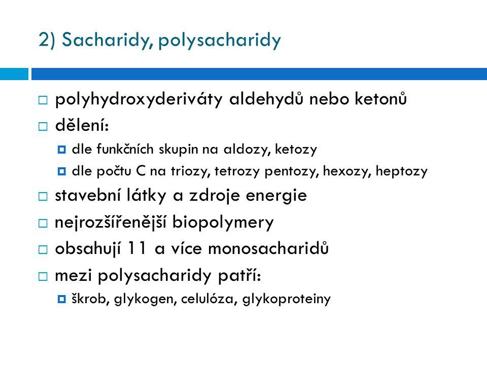 2) Sacharidy, polysacharidy  polyhydroxyderiváty aldehydů nebo ketonů  dělení:  dle funkčních skupin na aldozy, ketozy  dle počtu C na triozy, tet