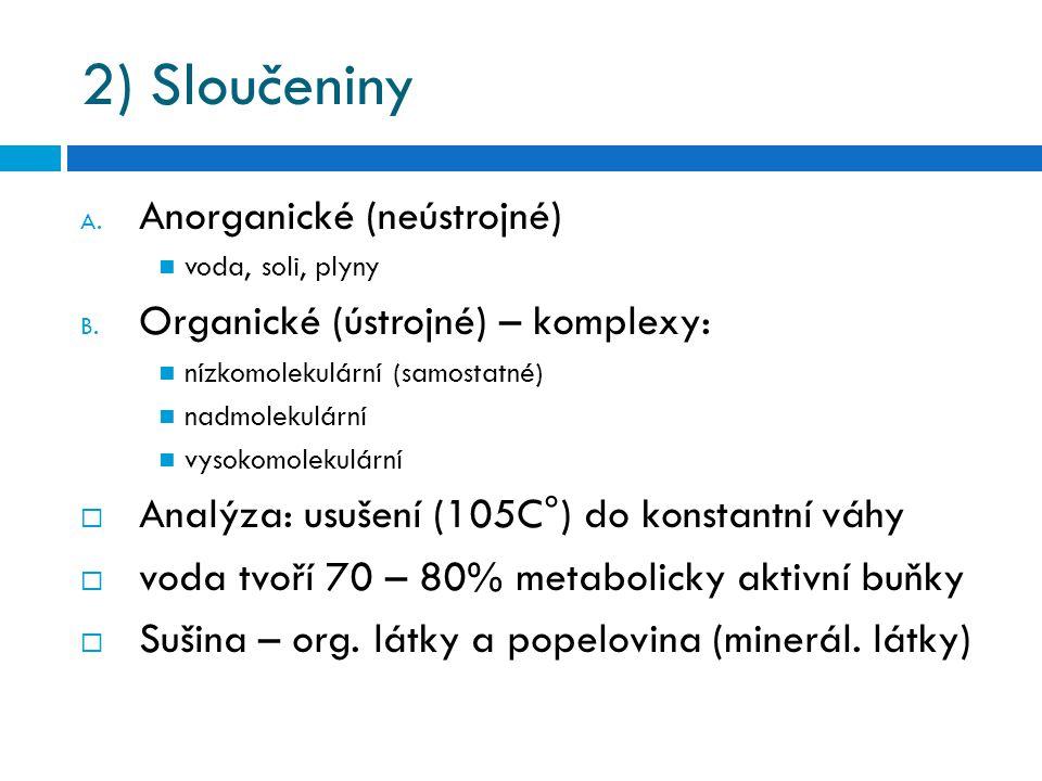 2) Sloučeniny A. Anorganické (neústrojné) voda, soli, plyny B. Organické (ústrojné) – komplexy: nízkomolekulární (samostatné) nadmolekulární vysokomol