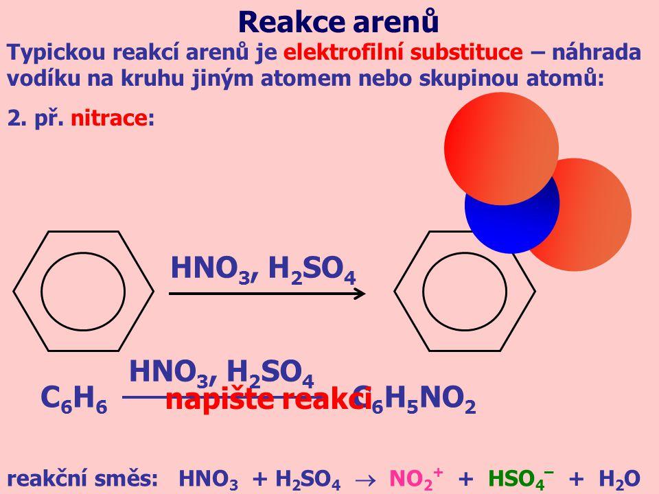 HNO 3, H 2 SO 4 Reakce arenů Typickou reakcí arenů je elektrofilní substituce – náhrada vodíku na kruhu jiným atomem nebo skupinou atomů: 2. př. nitra