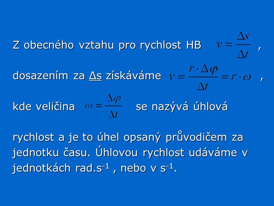 Z obecného vztahu pro rychlost HB, dosazením za Δs získáváme, kde veličina se nazývá úhlová rychlost a je to úhel opsaný průvodičem za jednotku času.