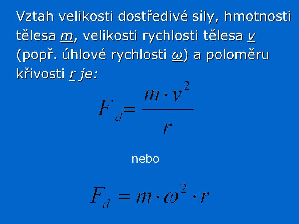 Vztah velikosti dostředivé síly, hmotnosti tělesa m, velikosti rychlosti tělesa v (popř.