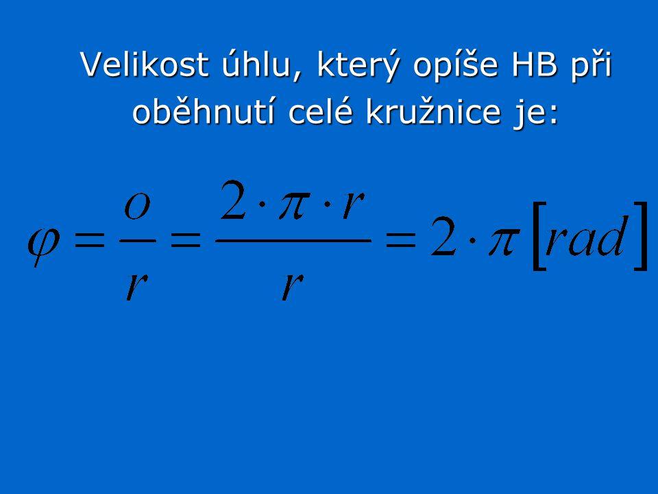 Velikost úhlu, který opíše HB při Velikost úhlu, který opíše HB při oběhnutí celé kružnice je: oběhnutí celé kružnice je: