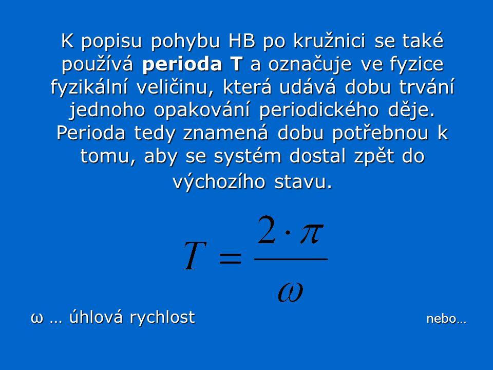 K popisu pohybu HB po kružnici se také používá perioda T a označuje ve fyzice fyzikální veličinu, která udává dobu trvání jednoho opakování periodického děje.