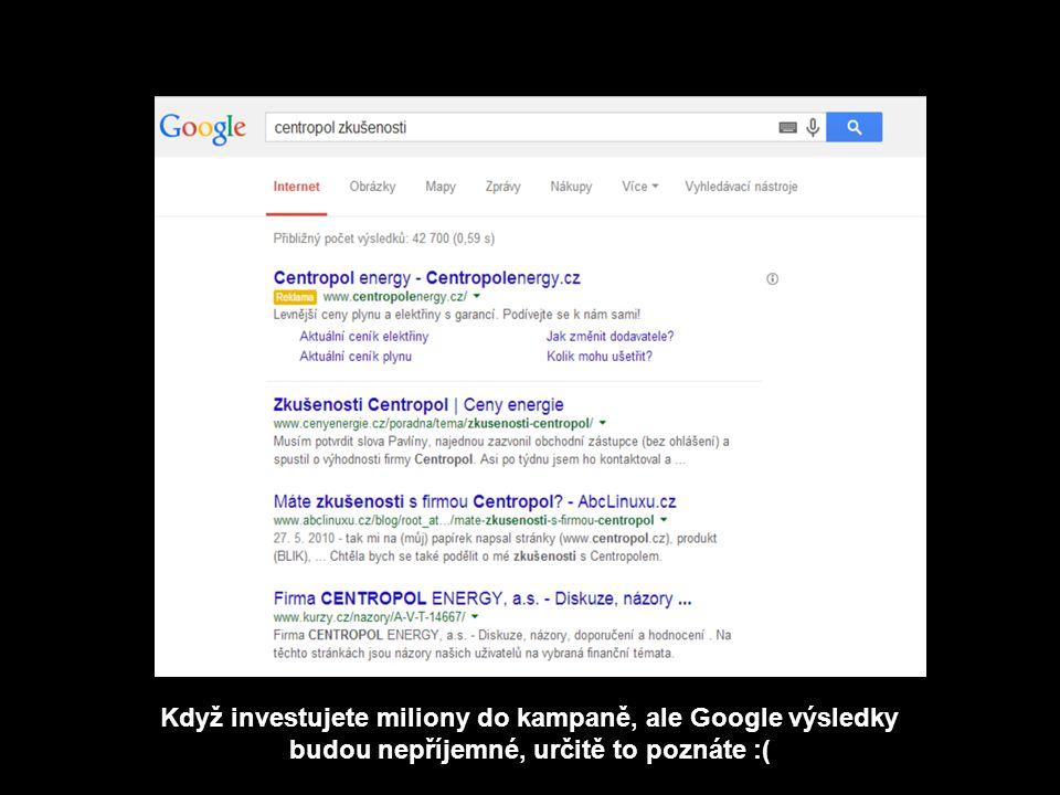 Text Když investujete miliony do kampaně, ale Google výsledky budou nepříjemné, určitě to poznáte :(