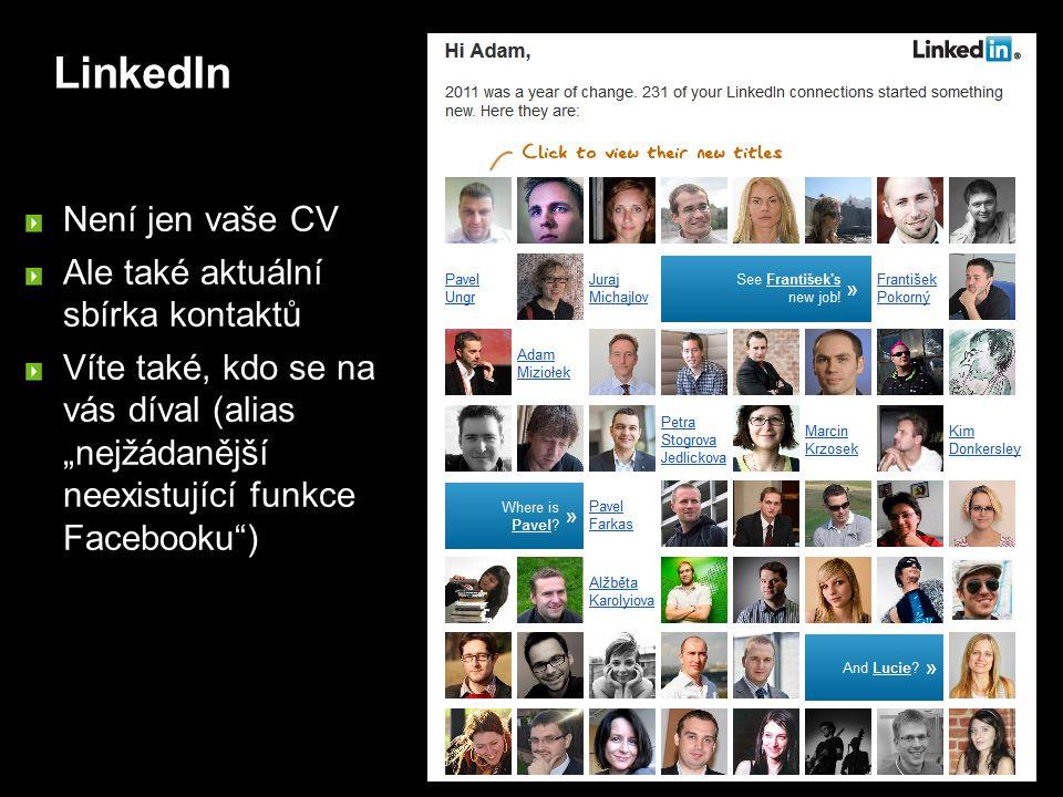 """LinkedIn Není jen vaše CV Ale také aktuální sbírka kontaktů Víte také, kdo se na vás díval (alias """"nejžádanější neexistující funkce Facebooku )"""