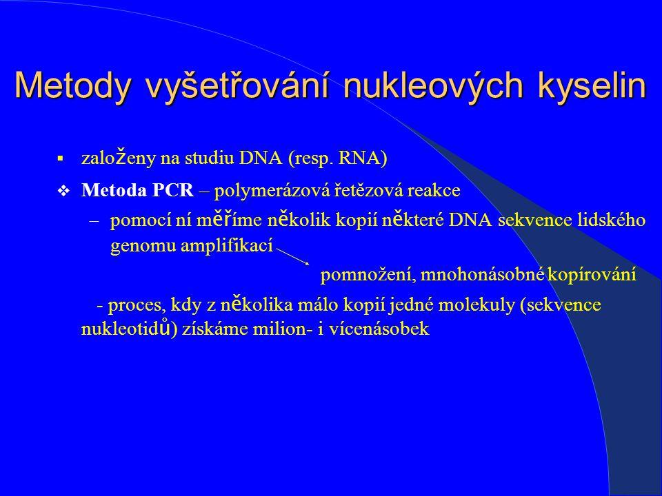 Metody vyšetřování nukleových kyselin :  zalo ž eny na studiu DNA (resp.