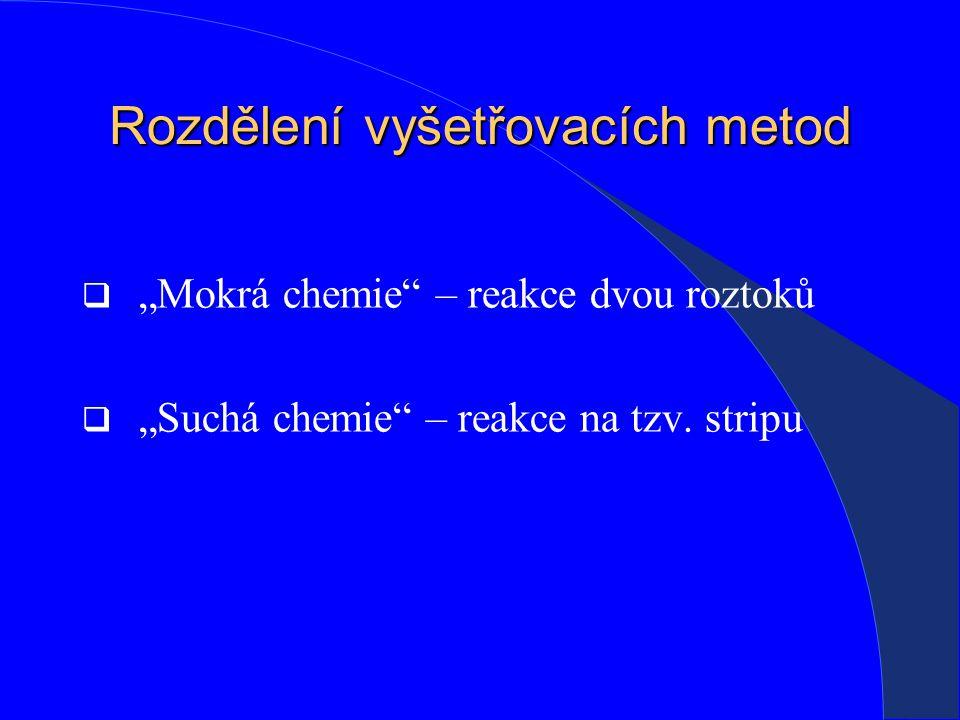 """Rozdělení vyšetřovacích metod  """"Mokrá chemie – reakce dvou roztoků  """"Suchá chemie – reakce na tzv."""