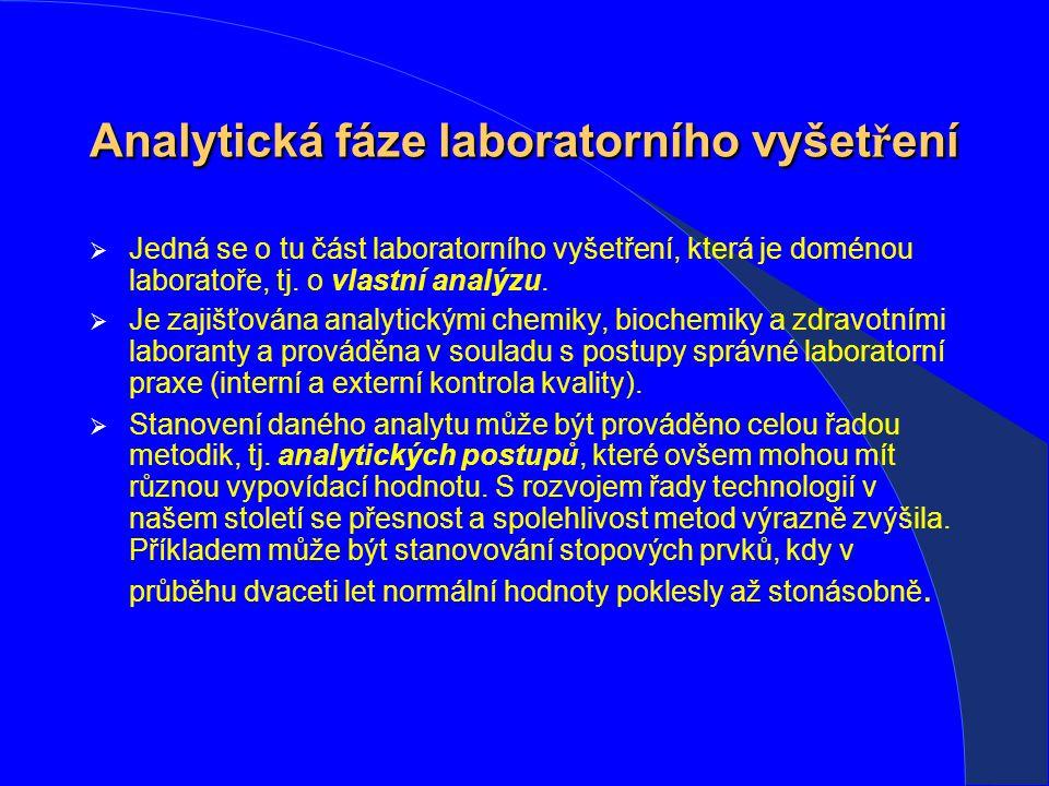 Analytická fáze laboratorního vyšet ř ení  Jedná se o tu část laboratorního vyšetření, která je doménou laboratoře, tj.