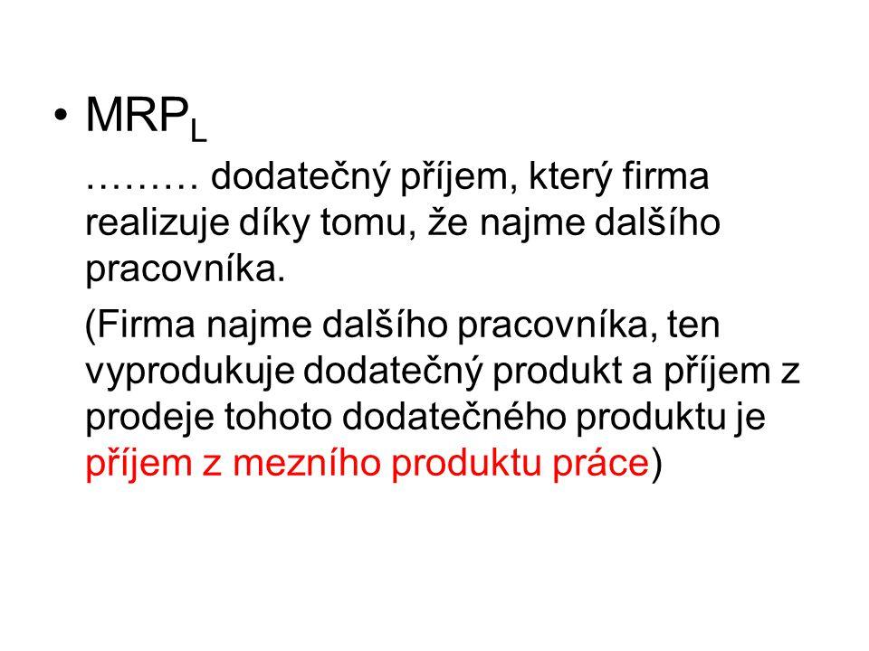 MRP L ……… dodatečný příjem, který firma realizuje díky tomu, že najme dalšího pracovníka.