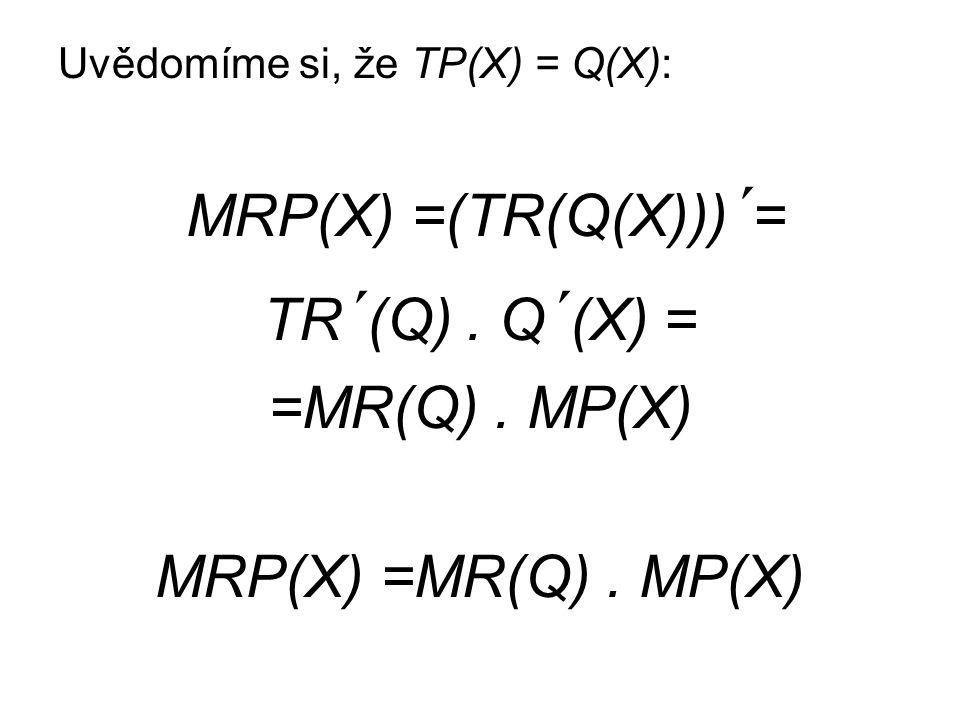 Uvědomíme si, že TP(X) = Q(X): MRP(X) =(TR(Q(X))) ´ = TR ´ (Q).