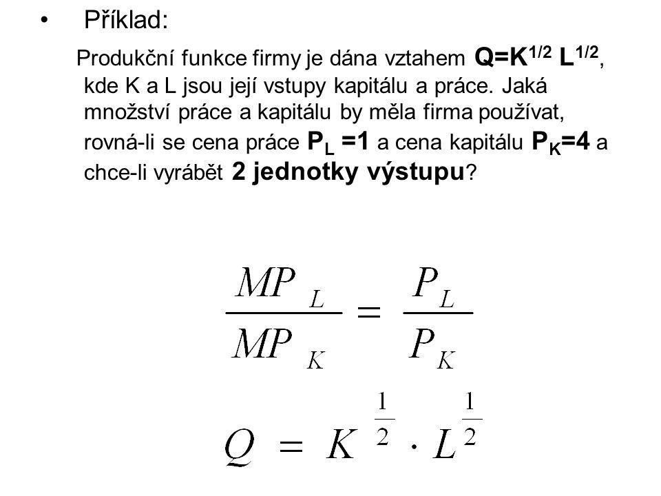 Příklad: Produkční funkce firmy je dána vztahem Q=K 1/2 L 1/2, kde K a L jsou její vstupy kapitálu a práce.