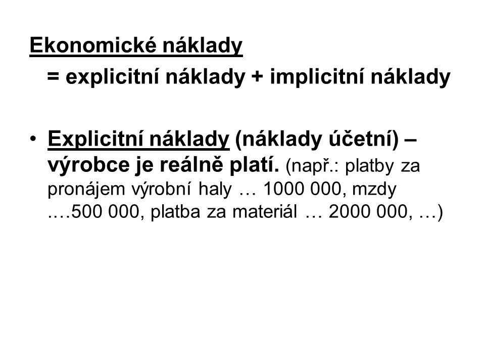 Ekonomické náklady = explicitní náklady + implicitní náklady Explicitní náklady (náklady účetní) – výrobce je reálně platí.